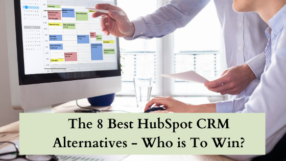 The 8 Best HubSpot CRM Alternatives in 2021