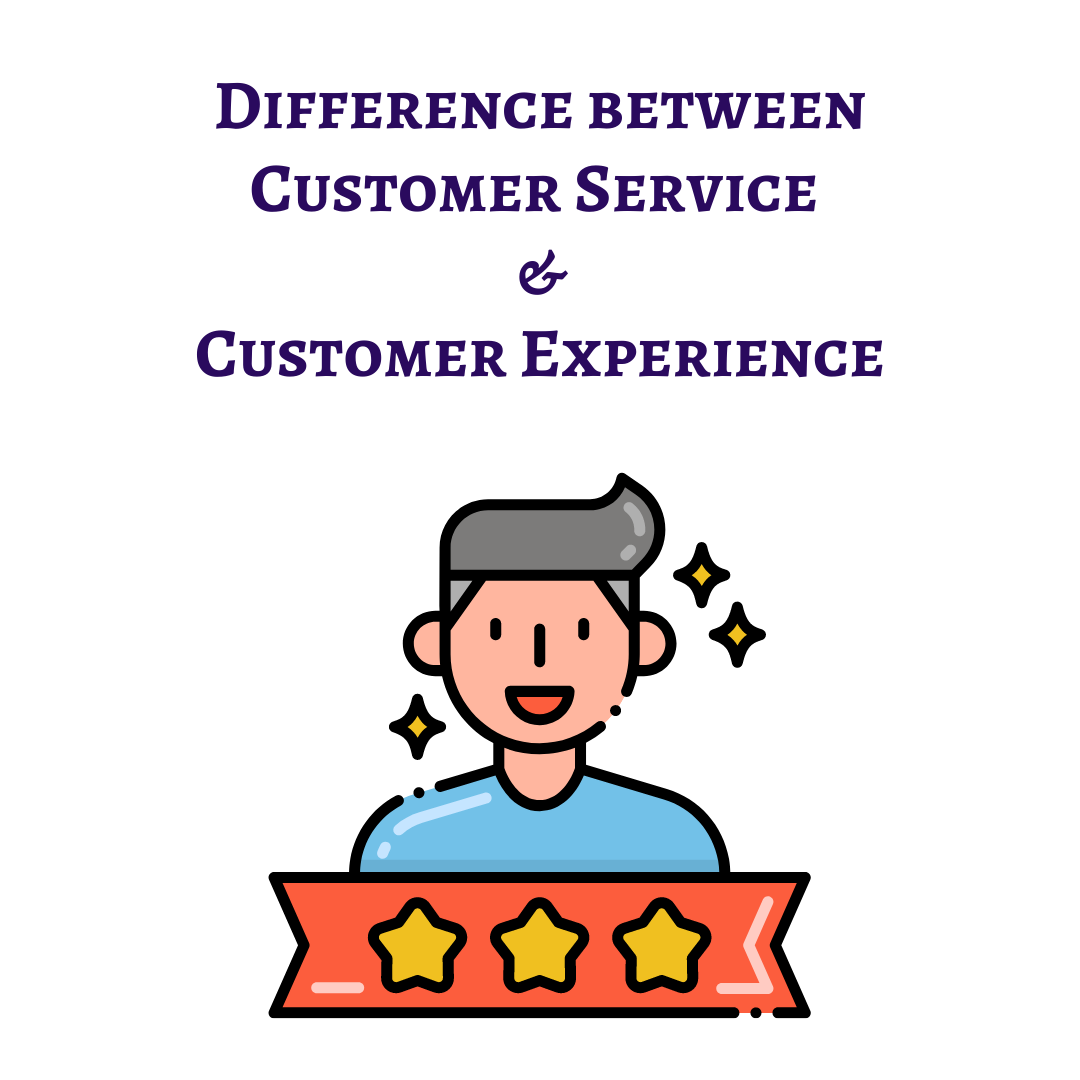 Difference between Customer Service and Customer Experience